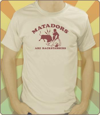 Matadors Are Backstabbers T-shirt