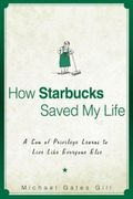 How Starbucks Saved My Life Michael Gates Gill