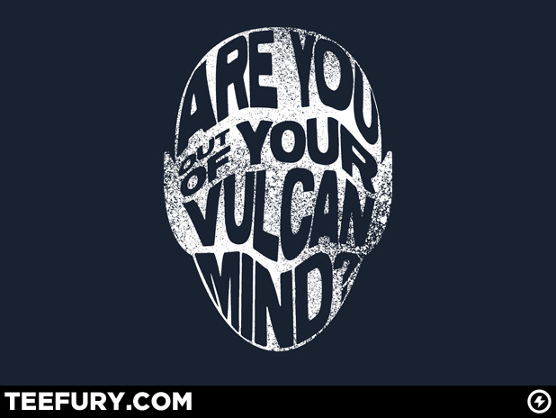Are you out of your Vulcan mind Teefury