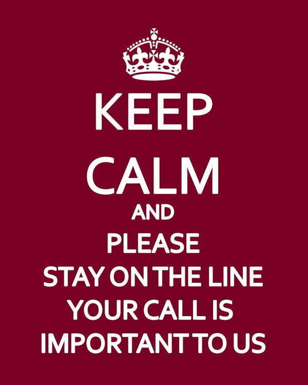 Keep Calm and stay on the line