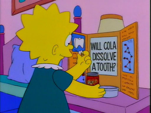 Lisa Simpson will cola dissolve a tooth